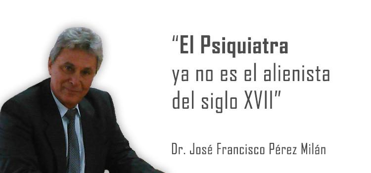 El Psiquiatra ya no es el alienista del siglo XVII. Entrevista al Dr. Pérez Milán
