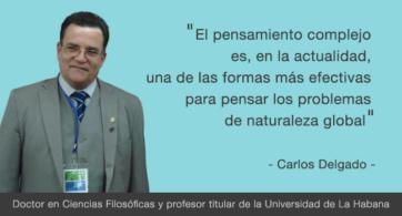 Carlos Delgado: el pensamiento complejo es una estrategia general de orden epistemológico