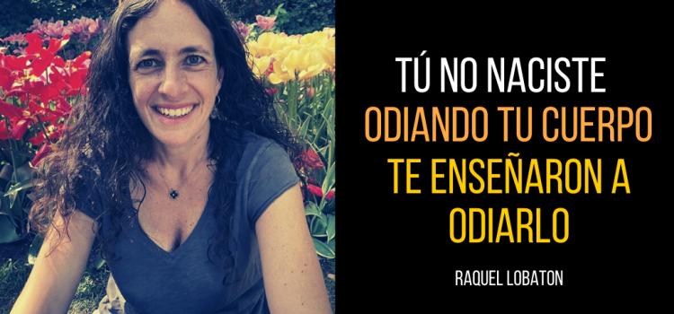 Raquel Lobatón, ¡Adiós a las Dietas para siempre! La apuesta a la Nutrición Intuitiva 1ª parte