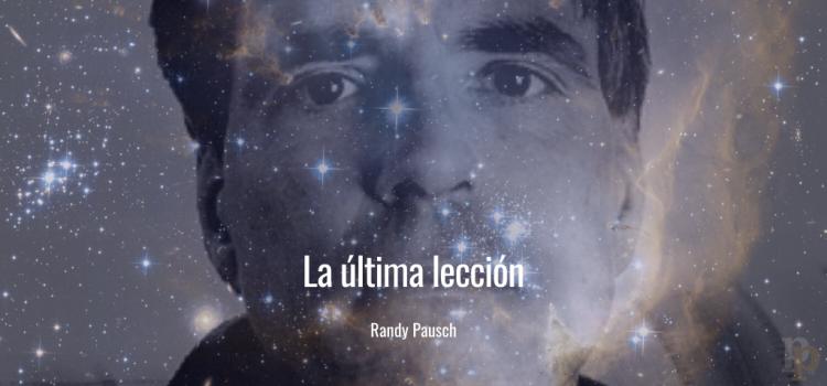 De Randy Pausch y La Última Lección a nuestros días de cuarentena